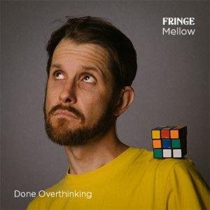 Fringe Mellow -Done Overthinking