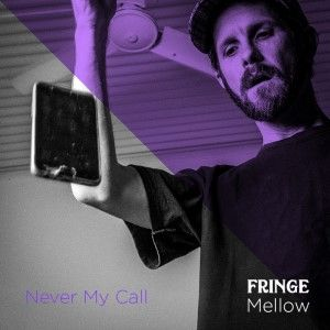 Fringe Mellow – Never My Call