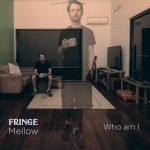 Fringe Mellow – Who Am I