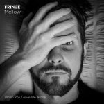 Fringe Mellow – When You Leave Me Alone
